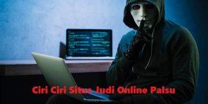 Ciri Ciri Situs Judi Online Palsu